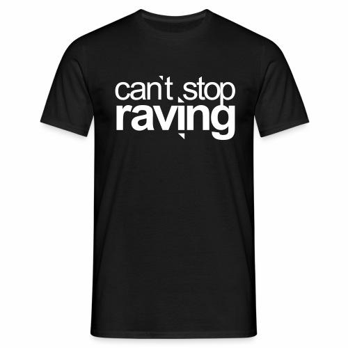 cant stop raving - T-Shirt - Männer T-Shirt
