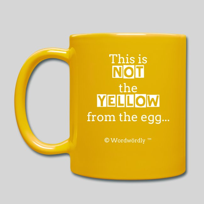 """""""This is not the YELLOW from the egg"""" - Tasse von  © Wordwördly ツ™"""