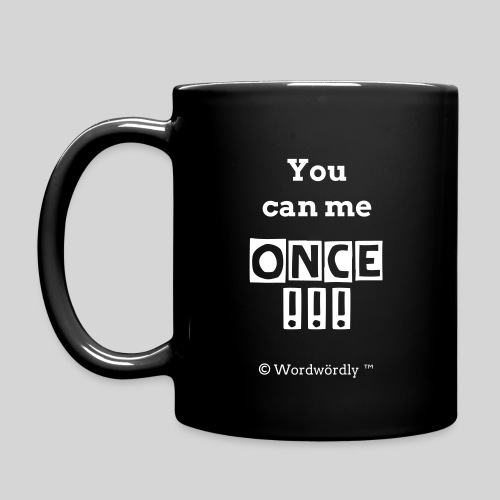 You can me ONCE - Tasse von   © Wordwördly ツ™ - Tasse einfarbig