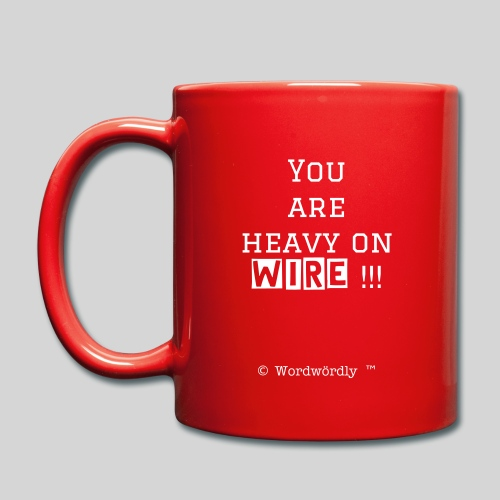 You are heavy on WIRE!!! - Tasse von © Wordwördly ツ™ - Tasse einfarbig