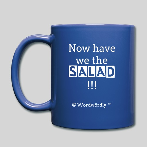 Now we have the SALAD - Tasse von © Wordwördly ツ™ - Tasse einfarbig