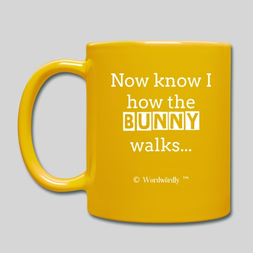 Die Now know I how the Bunny walks... -Tasse von © Wordwördly ツ™ - Tasse einfarbig