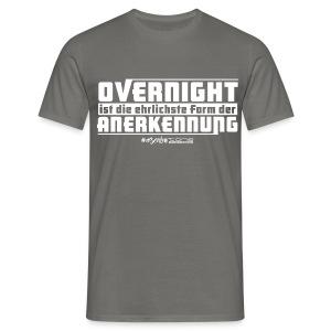 Overnight ist die ehrlichste Form der Anerkennung - Männer T-Shirt