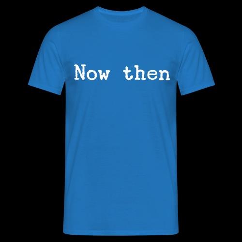 Now then - Men's T-Shirt