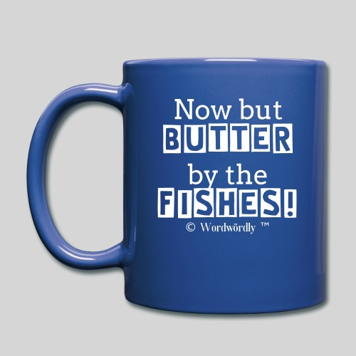 die Now but Butter by the FISHES! Tasse von © Wordwördly ツ™ - Tasse einfarbig