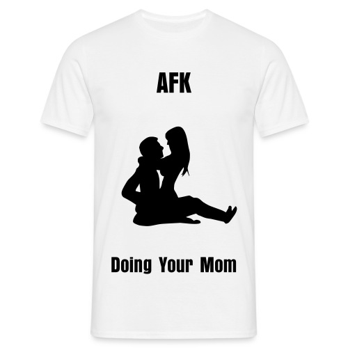 AFK - Doing your mom - T-skjorte for menn
