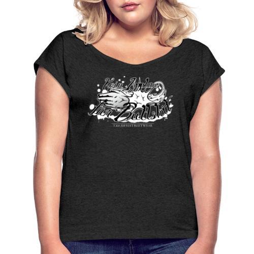 Kein Applaus für Bullshit - Frauen T-Shirt mit gerollten Ärmeln
