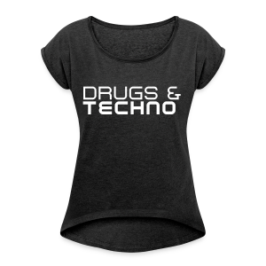 Drugs & Techno - T-Shirt (Damen) - Women's T-shirt with rolled up sleeves