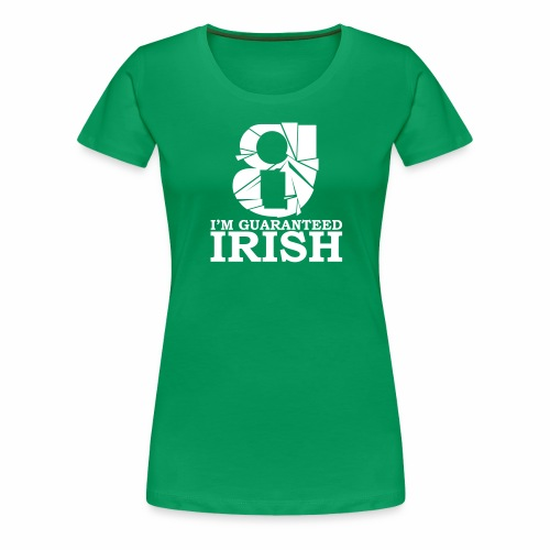 I'm Guaranteed Irish (WOMENS) - Women's Premium T-Shirt