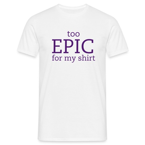Epic Shirt - Mannen T-shirt