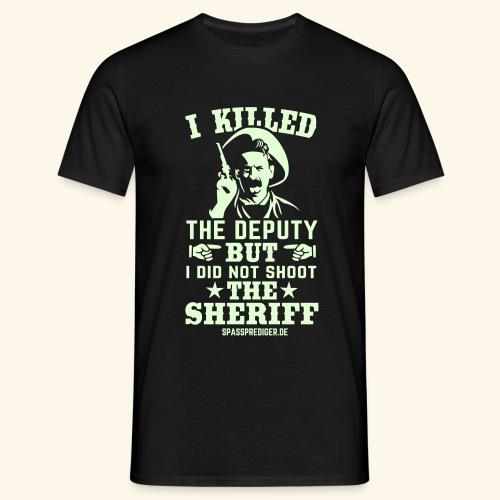 I killed the deputy - Männer T-Shirt