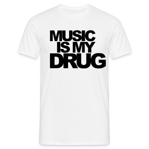MUSIC IS MY DRUG - Mannen T-shirt