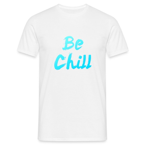 Be Chill - Men's T-Shirt