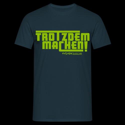 Trotzdem machen ! - Männer T-Shirt