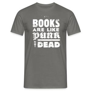 BOOKS ARE LIKE PUNK Men - Männer T-Shirt