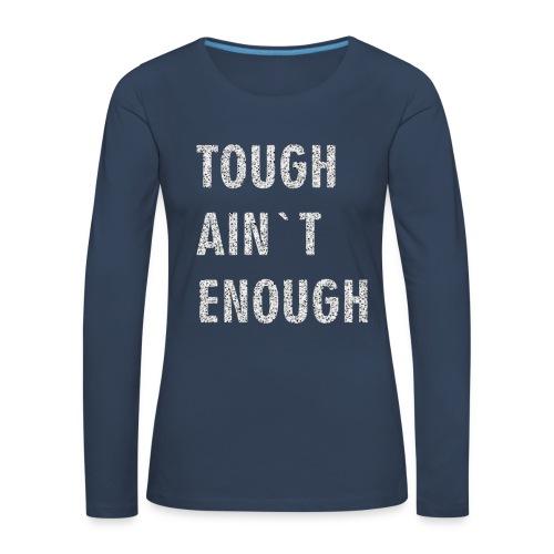 tough - Frauen Premium Langarmshirt