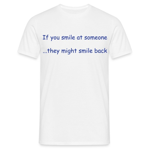 Smile..... At Someone - Men's T-Shirt