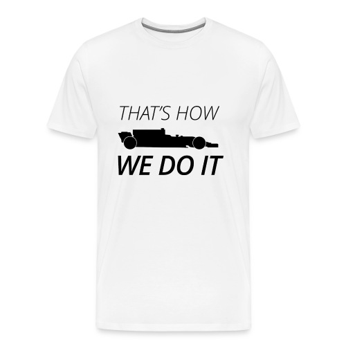 That's how we do it - Mannen Premium T-shirt