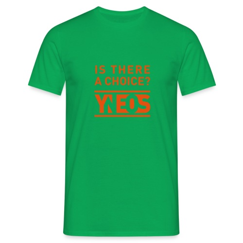 Is there a choice? - Männer T-Shirt