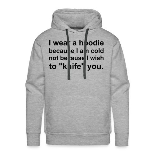 I WEAR A HOODIE COS I'M COLD - Men's Premium Hoodie