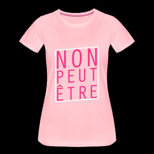 Non peut-être - T-shirt Premium Femme