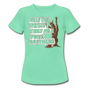 help the trees, they are your brothers! - Women's T-Shirt