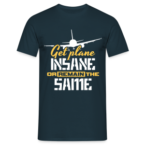 Get Plane Insane or Remain the Same - Men's T-Shirt