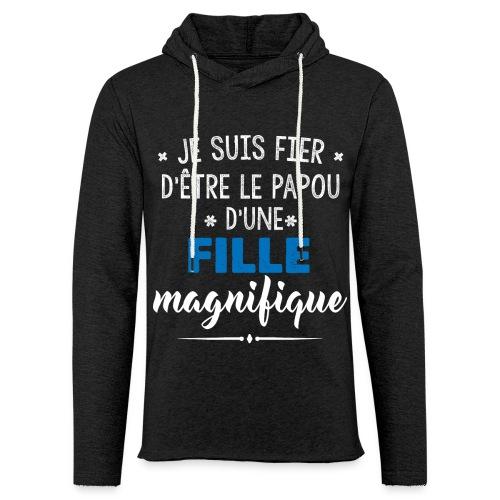 JE SUIS FIERE D'ETRE LE PAPOU D'UNE FILLE MAGNIFIQUE - Sweat-shirt à capuche léger unisexe