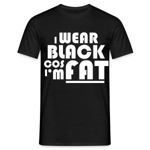 wear black cause fat - Men's T-Shirt