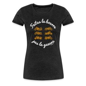 T-shirt Faites la bourre pas la guerre - T-shirt Premium Femme