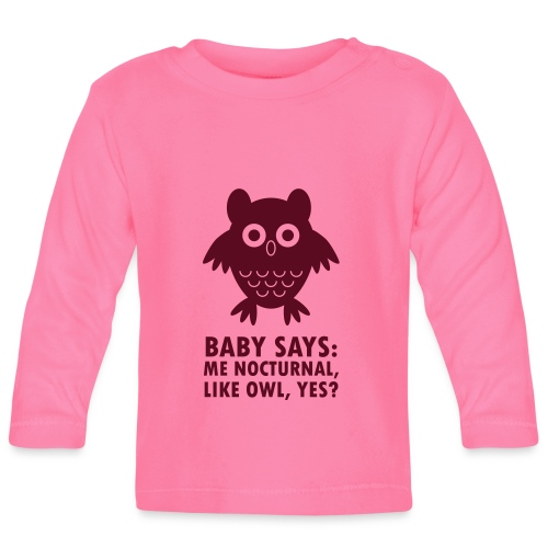 Baby says: Me nocturnal like owl, yes? - Baby Long Sleeve T-Shirt