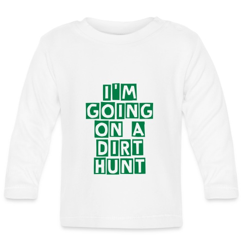 Im going on a dirt hunt Baby long sleeved tee - Baby Long Sleeve T-Shirt
