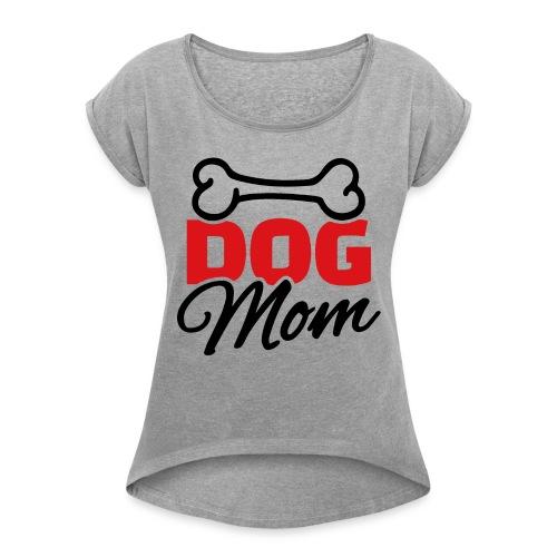 Dog Mom - T-shirt à manches retroussées Femme