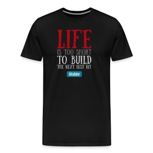 Life Is Too Short To Build The Next Best Kit - Men's Premium T-Shirt