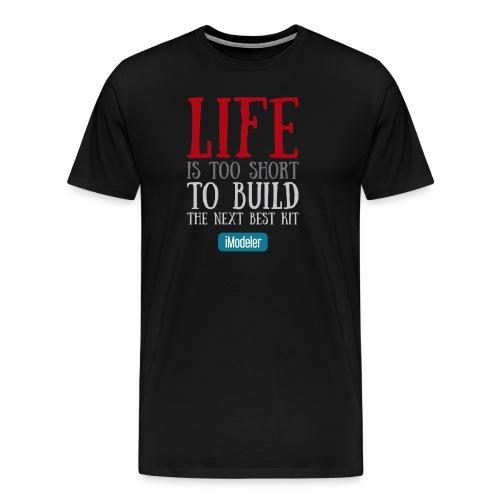 Life Is Too Short To Build The Next Best Kit - Men's Premium T-Shirt