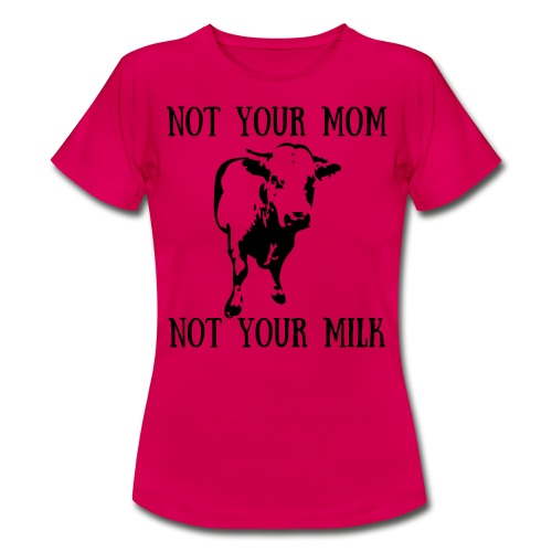 Not your mom, not your milk - Vrouwen T-shirt