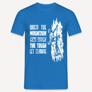 When the mountain gets tough - T-shirt - Maglietta da uomo