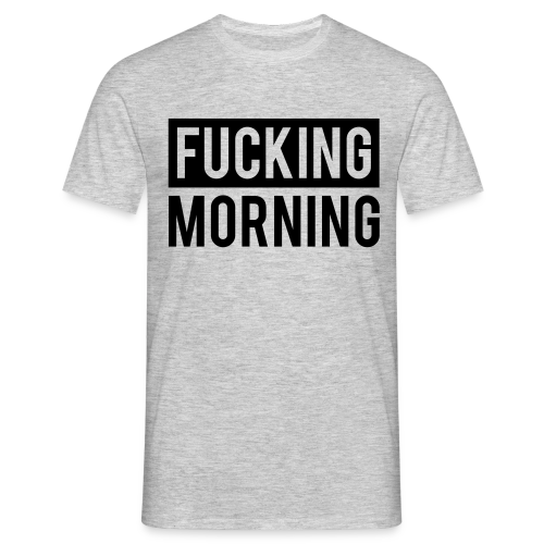 Fucking Morning - T-shirt Homme
