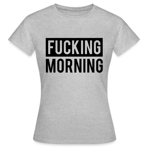 Fucking Morning - T-shirt Femme