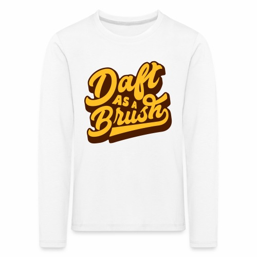 Daft As A Brush Children's Long Sleeve T-Shirt - Kids' Premium Longsleeve Shirt
