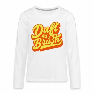 Daft As A Brush Teenager's Long Sleeve T-Shirt - Teenagers' Premium Longsleeve Shirt
