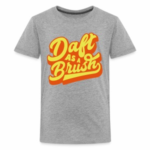 Daft As A Brush Teenager's T-Shirt - Teenage Premium T-Shirt