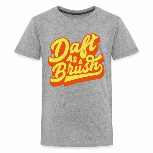 Daft As A Brush Teenager's T-Shirt - Teenage Premium T-Shirt