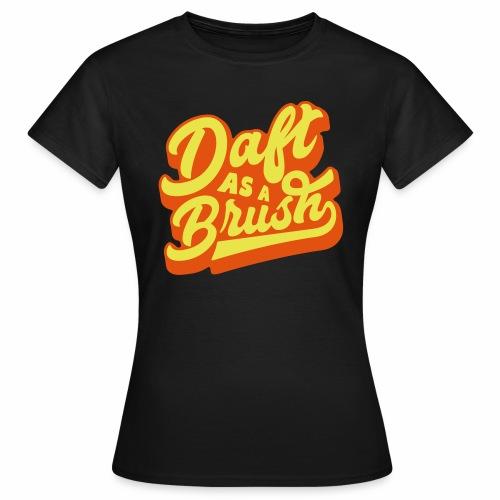 Daft As A Brush Women's T-Shirt - Women's T-Shirt