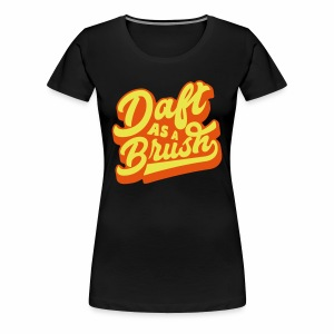 Daft As A Brush Women's T-Shirt - Women's Premium T-Shirt