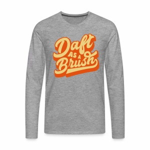 Daft As A Brush Men's Long Sleeve T-Shirt - Men's Premium Longsleeve Shirt