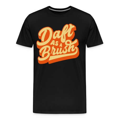 Daft As A Brush Men's T-Shirt - Men's Premium T-Shirt