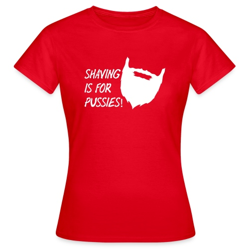 Shaving is for pussies - Vrouwen T-shirt