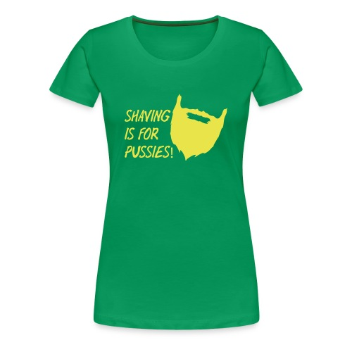 shaving is for pussies - Vrouwen Premium T-shirt