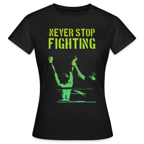 Never Stop Fighting - Women's Tee (Black) - Women's T-Shirt
